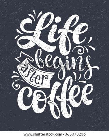 "Vector hand-drawn lettering. ""Life begins after coffee"" inscription for prints and posters, menu design, invitation and greeting cards. Calligraphic and typographic collection, chalk design - stock vector"