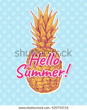 Vector hand drawn pineapple with Hello Summer sign. Tropical summer fruit engraved style illustration. Great for summer decor, greeting card, poster, party invitation. - stock vector