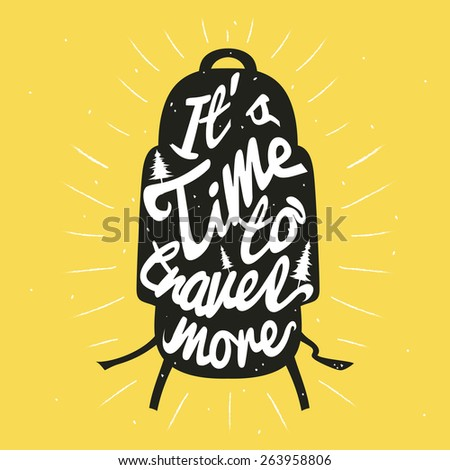 Vector hand drawn typography poster. Backpack silhouette with yellow background. It's time to travel more. Inspirational illustration - stock vector