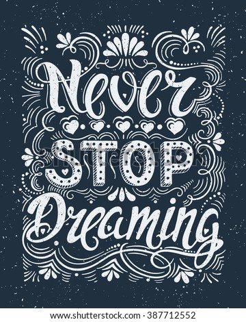 Vector hand drawn vintage illustration with hand-lettering. Never stop dreaming. Inspirational quote. This illustration can be used as a print on t shirts and bags, stationary or as a poster. - stock vector