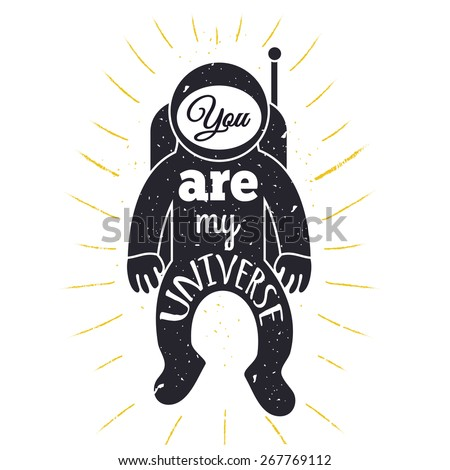 Vector hand drawn vintage typography poster. Spaceman, astronaut with rays and text - you are my universe. Romantic quote for valentines day card or save the date card. Inspirational typography. - stock vector
