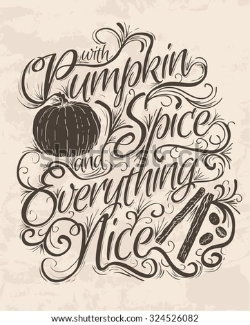 Vector Hand Lettering Quote that says Pumpkin Spice and Everything Nice.  - stock vector