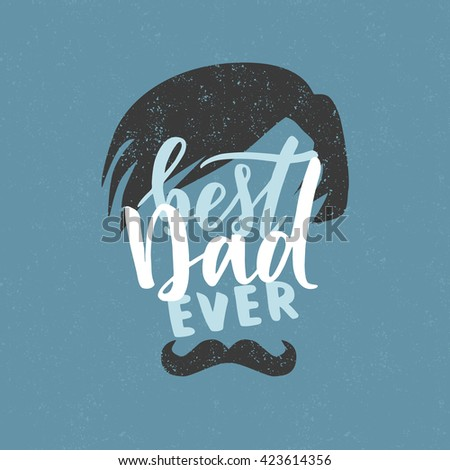 """Vector hand written quote """"best Dad ever"""". Father's day card, poster design. Apparel print. - stock vector"""