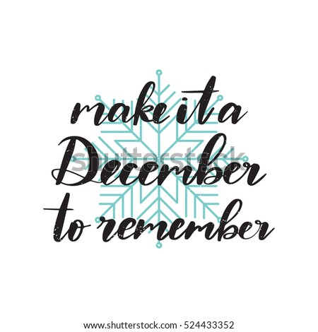 Vector hand written winter phrase - Make it a december to remember. Black calligraphy poster isolated on white background with blue snowflake. Great print for your design