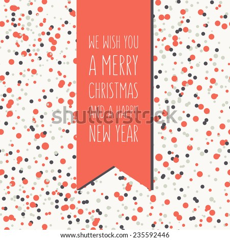"Vector holiday card with confetti. Seamless pattern is at the base. Graphical colorful banner. Ribbon with inscription ""We Wish You a Merry Christmas and a Happy New Year"" - stock vector"