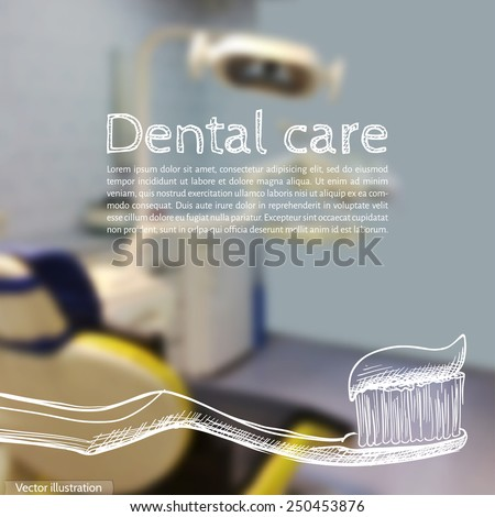 Vector illustration. Background - Blurred photo a dentist with a sketch - a toothbrush and text - stock vector