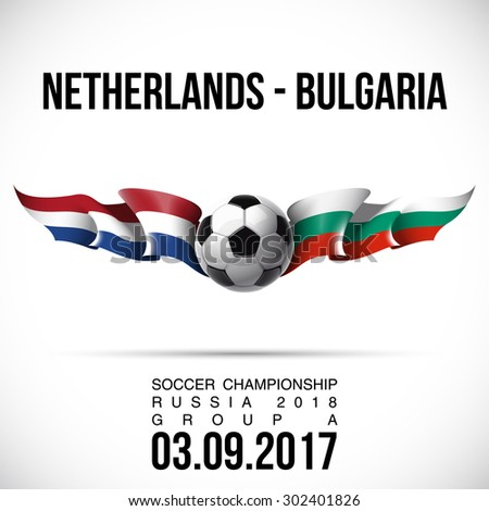 vector illustration banner preliminary competition soccer championship Russia 2018 in the European zone GROUP A with flags of countries Netherlands - Bulgaria and the date of a football match - stock vector