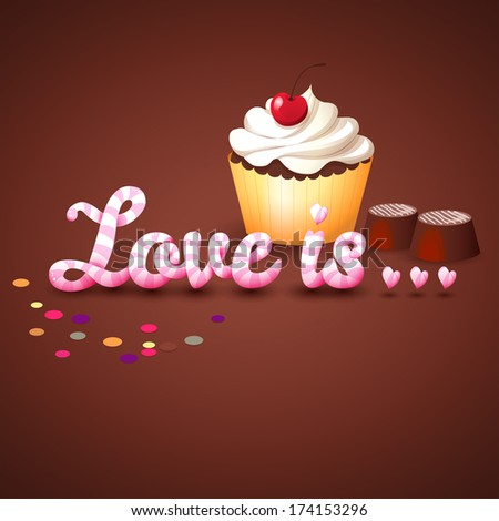 "Vector illustration. Beautiful inscription ""Love is ..."" Cupcake with cherry and cream, chocolate candies and confetti. Valentine's Day or wedding. Advertising bakeries or pastry shops - stock vector"