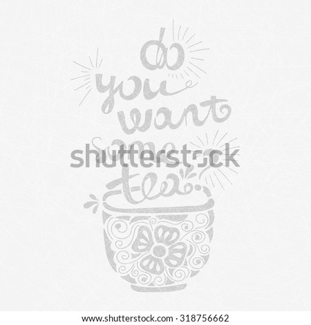 "Vector illustration ""Do you want some tea?"" Font composition. Illustration for postcards, posters, banners. Mug with tea and a beautiful inscription. Floral illustration. Hand drawing lettering. - stock vector"
