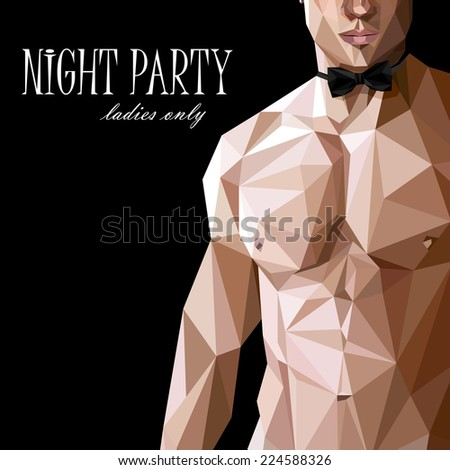 vector illustration of a caucasian or asian men nude fit  body with bow tie  in low-polygonal style. night party show poster. 18+ (for adults), ladies only - stock vector