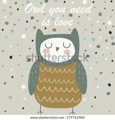 Vector illustration of cute funny owl. 'Owl you need is love' poster - stock vector