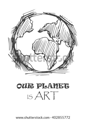 Vector illustration of  hand-drawn global, earth, planet cool sketch with signature our planet is art. - stock vector