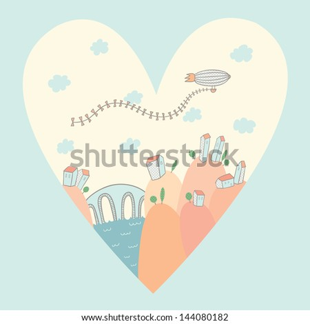 Vector illustration of idyllic landscape in the form of heart in cartoon style with houses, hills, river, bridge and airship. Home is where you heart is. - stock vector