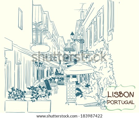 Vector illustration of the street drawn in sketch style. Quiet street with a street cafes in a Mediterranean town. Lisbon, Portugal. - stock vector