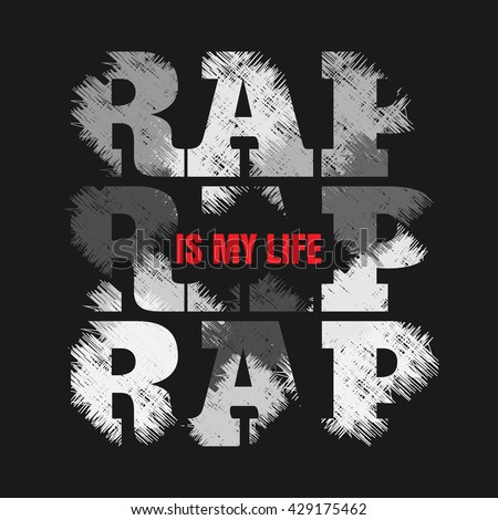 Vector illustration on the theme of hip-hop and rap music. Slogan: rap is my life. Grunge design.  Typography, t-shirt graphics, poster, print, banner, flyer, postcard - stock vector