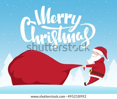 Vector illustration: Santa Claus pulls a heavy bag full of gifts on winter landscape background. Cartoon scene. Handwritten lettering of Merry Christmas.