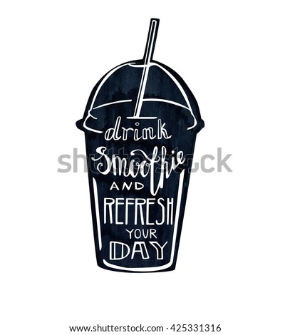 Vector illustration Smoothie take away cup with lettering. Black glass with a straw and hand written inscription Drink smoothie and refresh your day. Isolated textured object on white background. - stock vector