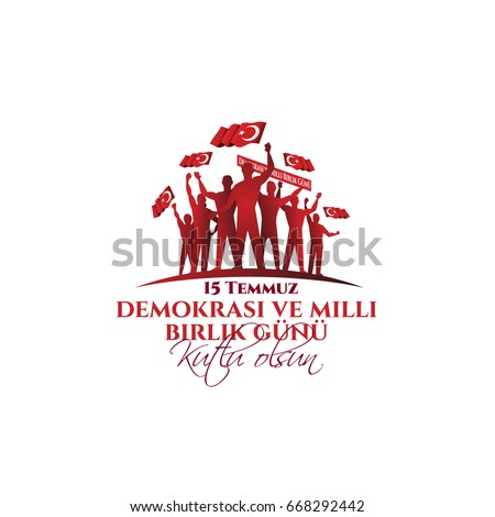 vector illustration. Turkish holiday Demokrasi ve Milli Birlik Gunu 15 Temmuz Translation from Turkish: The Democracy and National Unity Day of Turkey, veterans and martyrs of 15 July. With a holiday