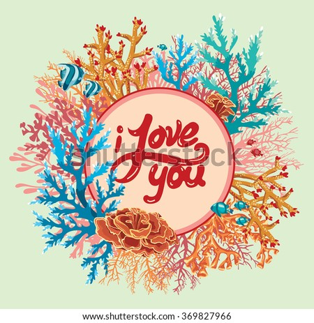 Vector illustration with colored corals and fish. Valentine card with text - i love you.  - stock vector