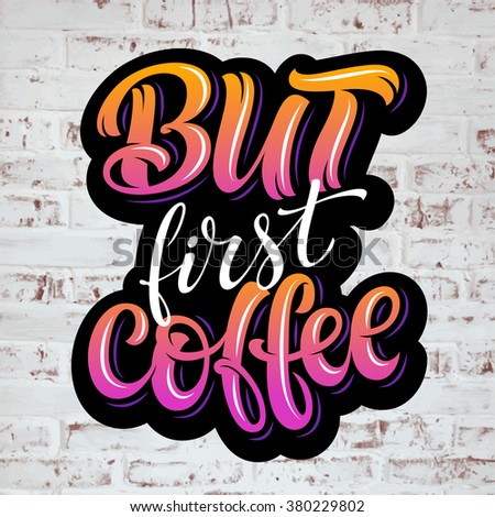 "Vector illustration with hand-drawn lettering. ""But first coffee"" inscription for prints and posters, menu design, invitation and greeting cards. Calligraphic and typographic collection"