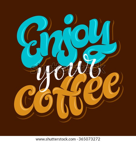 "Vector illustration with hand-drawn lettering. ""Enjoy your coffee"" inscription for prints and posters, menu design, invitation and greeting cards. Calligraphic and typographic collection - stock vector"