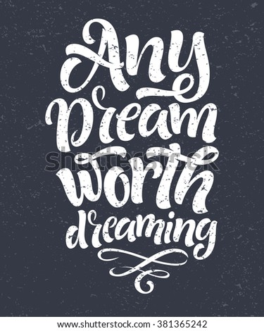 "Vector illustration with hand-drawn lettering on texture background. ""Any dreams worth dreaming"" inscription for invitation and greeting card, prints and posters. Calligraphic chalk design"