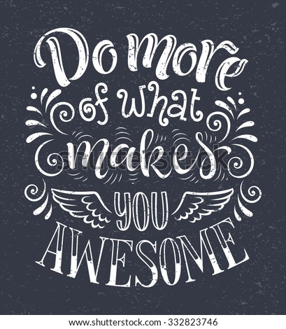 "Vector illustration with hand-drawn lettering on texture background. ""Do more of what makes you awesome"" inscription for invitation and greeting card, prints and posters. Calligraphic chalk design"