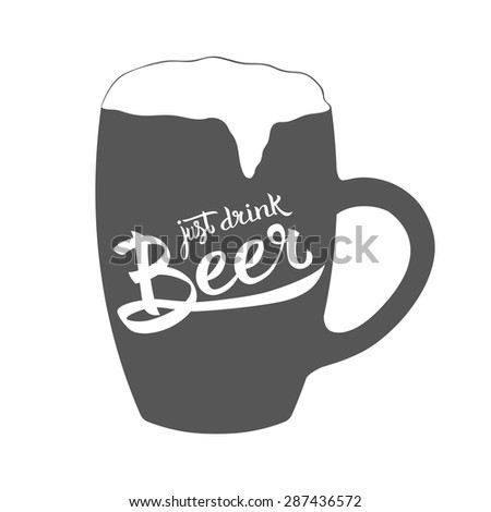 Vector illustration with hand-drawn words on beer glass. Just drink Beer poster or postcard. Calligraphic and typographic inscription - stock vector