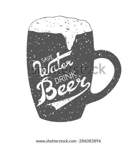 Vector illustration with hand-drawn words on beer glass. Save Water Drink Beer poster or postcard. Calligraphic and typographic inscription - stock vector