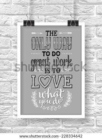 "Vector illustration with hand-drawn words on brick background. ""The only way to do great work is to love what you do"" poster or postcard. Calligraphic and typographic inscription - stock vector"
