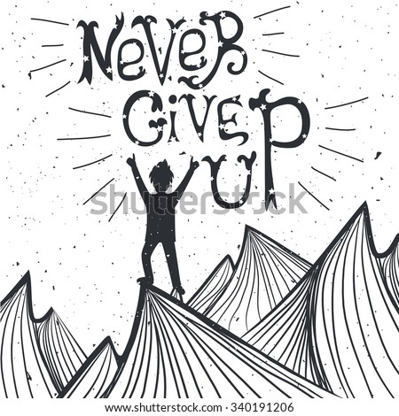 Vector illustration with man silhouette standing on the top of mountain. Concept of sport and active life. Champion, never give up quote. Motivation and inspiration typography poster. Greeting card - stock vector