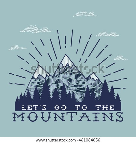 Vector illustration with mountains peaks end forest. Let's go to the mountains. Motivational and inspirational typography poster with quote