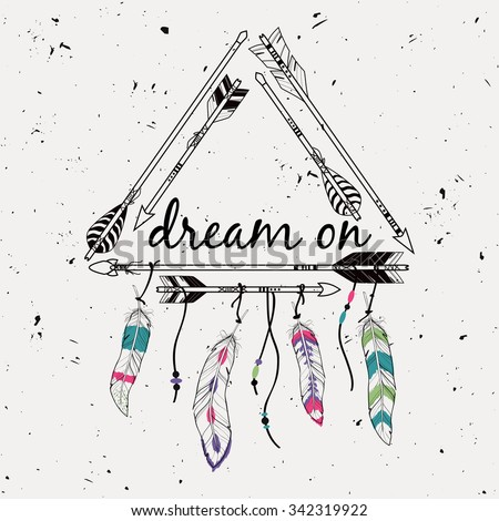 """Vector illustration with tribal frame with ethnic arrows and feathers. American indian motifs. Boho style. """"Dream on"""" motivational poster. - stock vector"""
