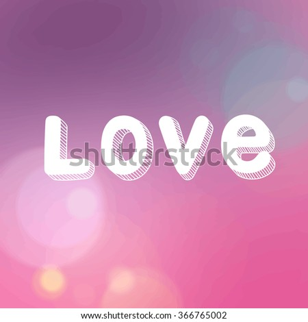 Vector inscription love on a pink background with bokeh and light. LOVE Happy Valentines day card.Vector Blurred Soft Background. handwritten typographic poster, original hand made quote lettering - stock vector