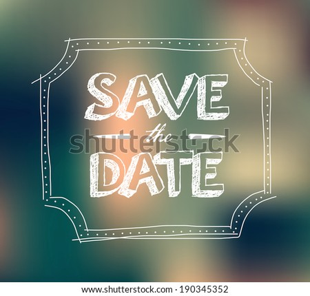 "Vector invitation with blurry background ""Save the Date"". Doodle hand drawn frame. - stock vector"