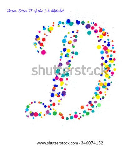 Vector Letter D from Bright Color Ink Blots with Splashes. Element for your bright holiday projects and color designs. Just make words. - stock vector