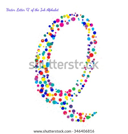 Vector Letter Q from Bright Color Ink Blots with Splashes. Element for your bright holiday projects and color designs. Just make words. - stock vector