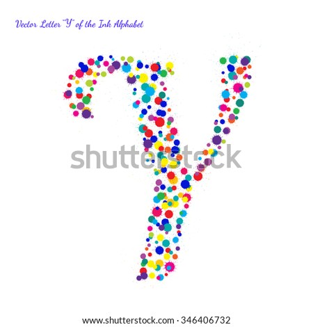 Vector Letter Y from Bright Color Ink Blots with Splashes. Element for your bright holiday projects and color designs. Just make words. - stock vector