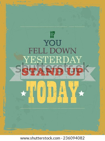 Vector Motivational quote: If you Fell Down Yesterday Stand up Today - stock vector