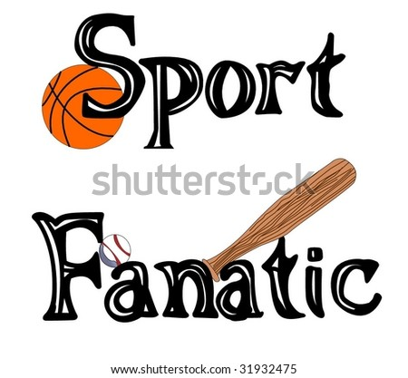 "Vector of the words ""Sports Fanatic"" with a basketball, baseball, and baseball bat - stock vector"