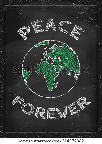 Vector poster with drawing Earth on chalkboard. Peace forever. - stock vector