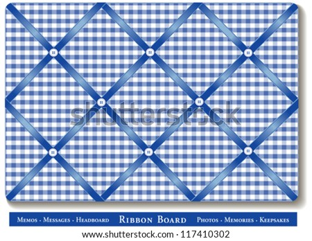 vector - Ribbon Bulletin Board. Display favorite photos, keepsakes under satin ribbons on blue and white gingham French style memory board. Headboards, decorating, scrapbooks, diy. EPS8 compatible. - stock vector