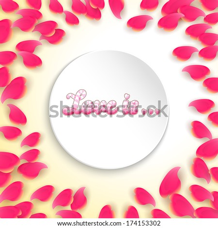 Vector round frame with rose petals. Beautiful inscription - Love is... Valentine's Day or wedding.