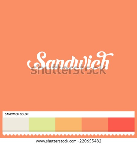 Vector Sandwich hand lettering - handmade calligraphy and thematic color swatches - stock vector