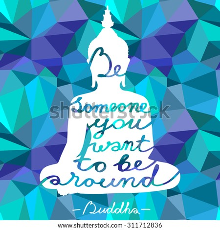 """Vector sitting Buddha silhouette with quote """"Be someone you want to be around"""" on isolated geometric seamless pattern - stock vector"""
