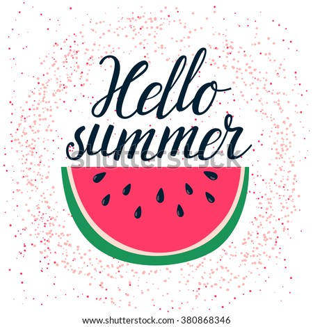 """Vector summer background with hand drawn slice of watermelon and hand written text """"Hello summer"""". Bright poster with lettering and grunge texture. - stock vector"""