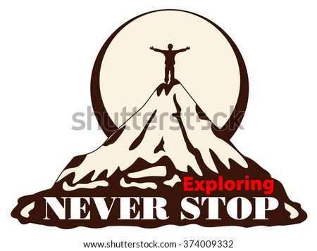 Vector vintage card with the mountain, the man on top of a mountain and the sun, and inspirational phrase - Never stop exploring. Stylish hipster background. Inspirational words. Motivational quote.  - stock vector