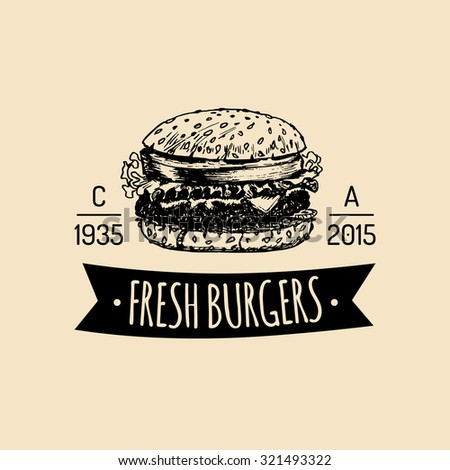 Vector vintage fast food logo. Retro hand drawn fresh burger label. Hipster sandwich sign. Bistro icon. Street eatery emblem.