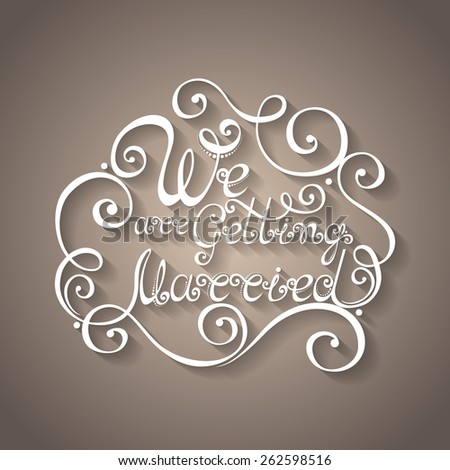 Vector We are Getting Married Inscription, St. Valentine's Day Symbol, Wedding. Hand Drawn Lettering. Ornate Vintage Lettering - stock vector