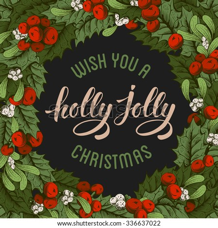 Vintage card with Christmas decorations, holly berry, mistletoe and calligraphic inscription Wish you a holly jolly Christmas. Vector illustration  - stock vector
